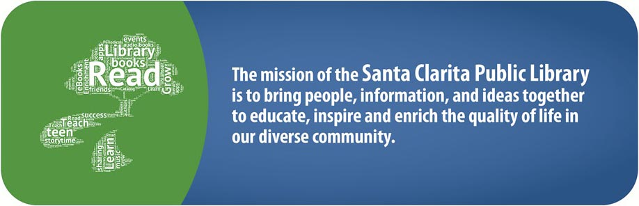 The mission of the Santa Clarita Public Library is to bring people, information, and ideas together to educate, inspire and enrich the quality of life in our diverse community.